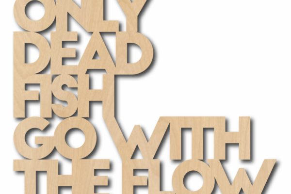 Quote 'only dead fish go with the flow' – Studio Inktvis